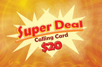 Super Deal $20 - International Calling Cards